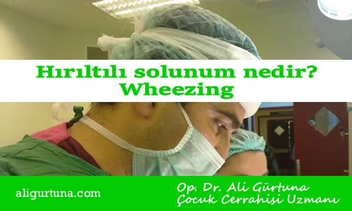 Hırıltılı solunum nedir? Wheezing